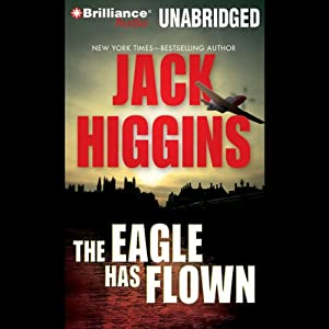 The Eagle Has Flown: Liam Devlin, Book 4 | [Jack Higgins]