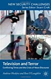 Television and Terror: Conflicting Times and the Crisis of News Discourse (New Security Challenges)
