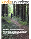 The Rise of Elizabeth Warren: Lessons for Qualitative Researchers (Current Issues in Qualitative Research Book 1)
