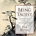 Being Taoist: Wisdom for Living a Balanced Life (       UNABRIDGED) by Eva Wong Narrated by Gabra Zackman