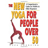 The New Yoga for People over 50: A Comprehensive Guide for Midlife and Older Beginnersby Suza Francina