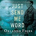 Just Send Me Word: A True Story of Love and Survival in the Gulag