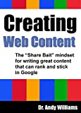 "Creating Web Content: The ""Share Bait"" mindset for writing great content that can rank and stick in Google"