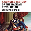 A Concise History of the Haitian Revolution Audiobook by Jeremy D. Popkin Narrated by Matt Addis