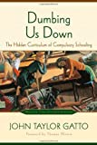 Dumbing Us Down: The Hidden Curriculum of Compulsory Schooling, 10th Anniversary Edition (0865714487) by John Taylor Gatto