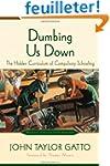 Dumbing Us Down: The Hidden Curriculu...
