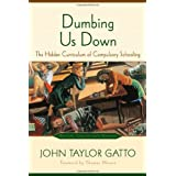 Dumbing Us Down: The Hidden Curriculum of Compulsory Schoolingby Gatto