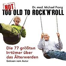 Not Too Old To Rock'n 'Roll: Die 77 größten Irrtümer über das Älterwerden Hörbuch von Michael Prang Gesprochen von: Michael Prang, Nicole Engeln