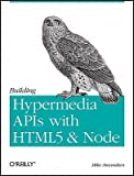img - for Building Hypermedia APIs with Html5 and Node   [BUILDING HYPERMEDIA APIS W/HTM] [Paperback] book / textbook / text book