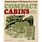 Compact Cabins: Simple Living in 1000 Square Feet or Less; 62 Plans for Camps, Cottages, Lake Houses, and Other Getawaysby Gerald Rowan