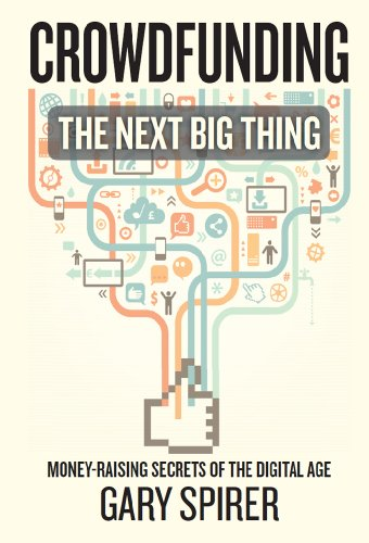Book: Crowdfunding - The Next Big Thing by Gary Spirer