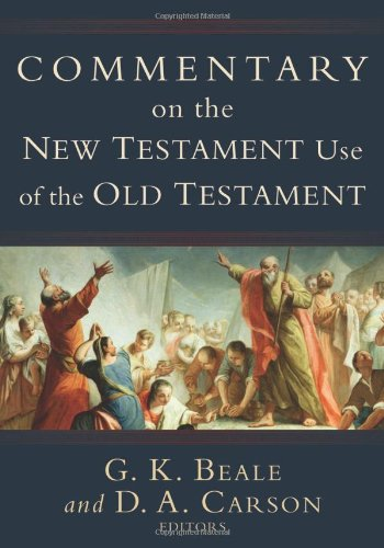 Commentary on the New Testament Use of the Old Testament, ed. G.K. Beale & D.A. Carson