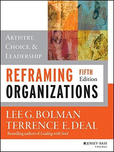 Reframing Organizations: Artistry, Choice, and Leadership (W)