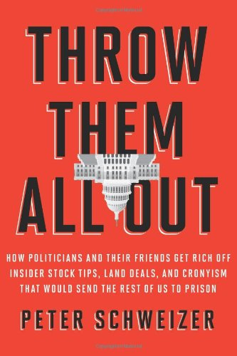 Throw Them All Out: How Politicians and Their Friends Get Rich Off Insider Stock Tips, Land Deals, and Cronyism That Would Send the Rest of Us to Prison: Peter Schweizer: 9780547573144: Amazon.com: Books