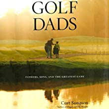 Golf Dads: Fathers, Sons, and the Greatest Game Audiobook by Curt Sampson Narrated by Allen Jones
