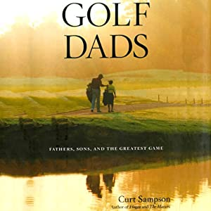 Golf Dads: Fathers, Sons, and the Greatest Game | [Curt Sampson]