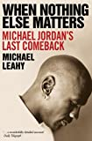 img - for When Nothing Else Matters: Michael Jordan's Last Comeback book / textbook / text book