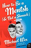 Michael Wex How to Be a Mentsh (and Not a Shmuck) (P.S.)