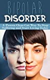 img - for Bipolar Disorder: A Proven Clear Cut Way to Stop Suffering and Start Living (Bipolar 2, Bipolar Disorder Free, Living Happy, Bipolar Books, Stop the Suffering, Bipolar for Dummies, Bipolar Cures) book / textbook / text book