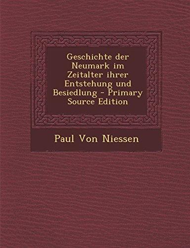 Geschichte Der Neumark Im Zeitalter Ihrer Entstehung Und Besiedlung - Primary Source Edition