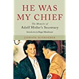 He Was My Chief: The Memoirs of Adolf Hitler's Secretaryby Christa Schroeder