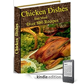Chicken Dishes And More! Colonel Sanders Never Had it so Good! This Cookbook Really Cooks! (Over 800 Recipies!)