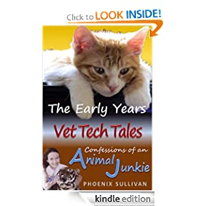 Free Kindle Book: Vet Tech Tales: The Early Years (Confessions of an Animal Junkie), by Phoenix Sullivan. Publisher: Steel Magnolia Press (December 12, 2011)