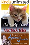 Vet Tech Tales: The Early Years (Confessions of an Animal Junkie)