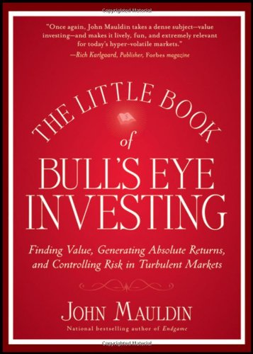 The Little Book of Bull's Eye Investing: Finding Value, Generating Absolute Returns, and Controlling Risk in Turbulent M