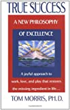 True Success: A New Philosophy of Excellence (0425146154) by Morris, Tom
