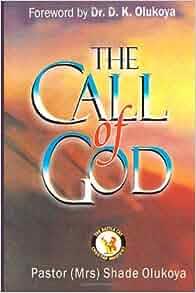 The Call of God: Pastor Shade Olukoya: 9780615825694: Amazon.com