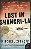 Mitchell Zuckoff Lost in Shangri-La: A True Story of Survival, Adventure, and the Most Incredible Rescue Mission of World War II (P.S.)
