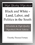 Black and White - Land, Labor, and Politics in the South