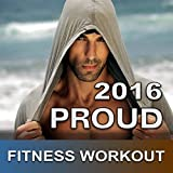 Proud Workout 2016 (NonStop Club Dance Music for Gay Pride)