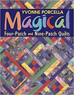 Magical Four-Patch and Nine-Patch Quilts: Yvonne Porcella