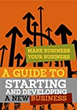 img - for A Guide to Starting and Developing a New Business (Make Business Your Business) book / textbook / text book