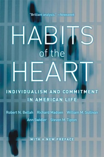 Habits of the Heart: Individualism and Commitment in American Life: Robert N. Bellah, Richard Madsen, William M. Sullivan, Ann Swidler, Steven M. Tipton: 9780520254190: Amazon.com: Books