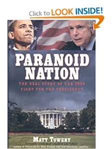 Paranoid Nation: The Real Story of the 2008 Fight for the Presidency Matt Towery