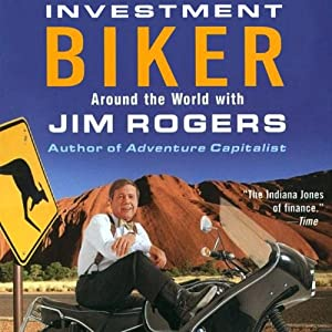 Investment Biker: Around the World with Jim Rogers | [Jim Rogers]