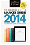 The Christian Writers Market Guide 2014: Your Comprehensive Resource for Getting Published (Christian Writers Market Guide)