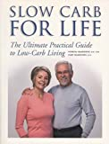 Slow Carb for Life: The Ultimate Practical Guide to Low-Carb Living