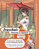 Irasshai: Welcome to Japanese: An Interactive, Multimedia Course in Beginning Japanese, Workbook, Volume 2 (Japanese Edition)