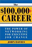 $100,000+ Career: The New Approach to Networking for Executive Job Change