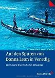 Auf den Spuren von Donna Leon in Venedig. Commissario Brunettis Roman-Schauplätze