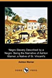 img - for Negro Slavery Described by a Negro: Being the Narrative of Ashton Warner, a Native of St. Vincent's (Dodo Press) book / textbook / text book