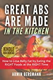 Great Abs are Made in the Kitchen: How to lose belly fat by eating the RIGHT foods at the RIGHT time (Kindle Quickreads)