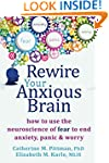Rewire Your Anxious Brain: How to Use...