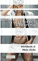 Practice Drawing - Workbook 5: Male Nude (Volume 5)