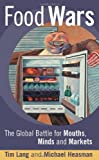 Food Wars: The Global Battle for Mouths, Minds and Markets: The Battle for Mouths, Minds and Markets