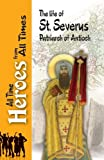 img - for The Life of St Severus Patriarch of Antioch (All Time Heroes from all Times) book / textbook / text book